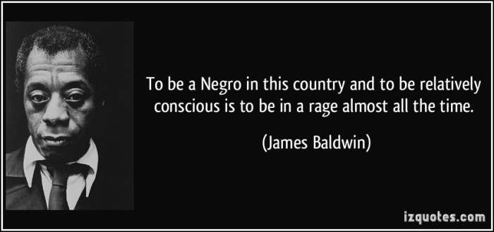 quote-to-be-a-negro-in-this-country-and-to-be-relatively-conscious-is-to-be-in-a-rage-almost-all-the-time-james-baldwin-10796