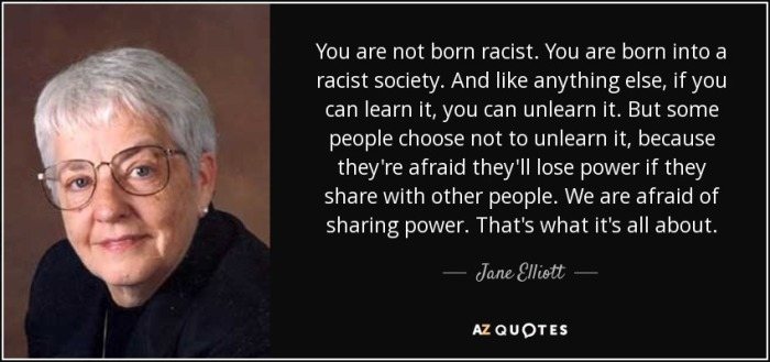 quote-you-are-not-born-racist-you-are-born-into-a-racist-society-and-like-anything-else-if-jane-elliott-122-3-0353